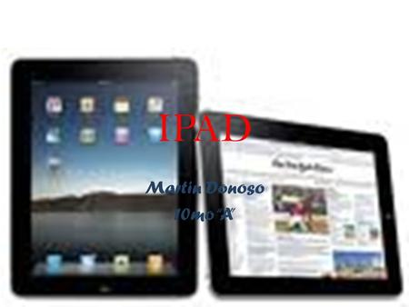 "IPAD Martin Donoso 10mo ""A"". IPAD SPECIFICATIONS: New Ipad include many functions and programs like: safari,mail,photos,videos,youtube,ipod,itunes,ap."