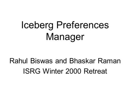 Iceberg Preferences Manager Rahul Biswas and Bhaskar Raman ISRG Winter 2000 Retreat.