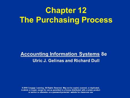 Chapter 12 The Purchasing Process Accounting Information Systems 8e Ulric J. Gelinas and Richard Dull © 2010 Cengage Learning. All Rights Reserved. May.