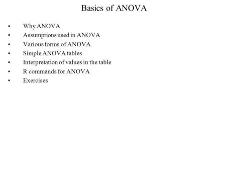 Basics of ANOVA Why ANOVA Assumptions used in ANOVA