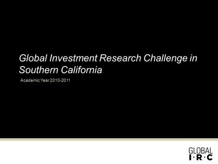 Global Investment Research Challenge in Southern California Academic Year 2010-2011.