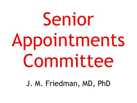 Senior Appointments Committee J. M. Friedman, MD, PhD.