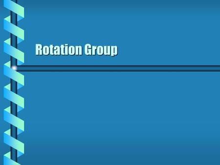 Rotation Group.  A metric is used to measure the distance in a space. Euclidean space is delta  An orthogonal transformation preserves the metric. Inverse.