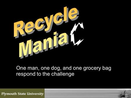 One man, one dog, and one grocery bag respond to the challenge.