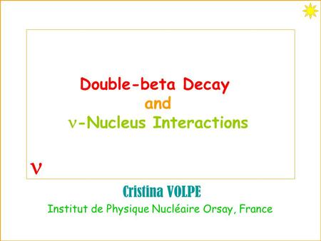 -Nucleus Interactions Double-beta Decay and Cristina VOLPE Institut de Physique Nucléaire Orsay, France.