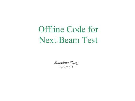 Offline Code for Next Beam Test Jianchun Wang 08/06/01.