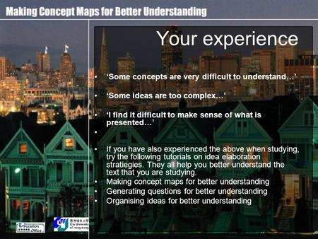 Your experience 'Some concepts are very difficult to understand…' 'Some ideas are too complex…' 'I find it difficult to make sense of what is presented…'