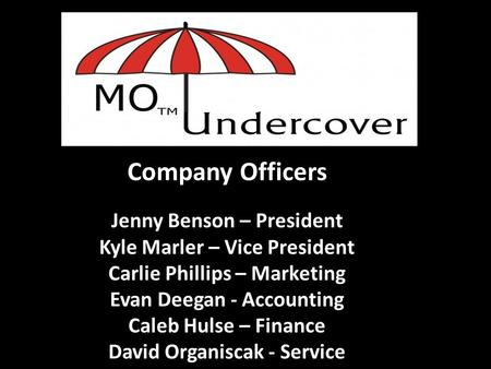 Company Officers Jenny Benson – President Kyle Marler – Vice President Carlie Phillips – Marketing Evan Deegan - Accounting Caleb Hulse – Finance David.