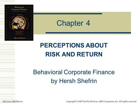 McGraw-Hill/Irwin Copyright © 2007 by The McGraw-Hill Companies, Inc. All rights reserved. Chapter 4 PERCEPTIONS ABOUT RISK AND RETURN Behavioral Corporate.