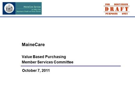 MaineCare Value Based Purchasing Member Services Committee October 7, 2011.