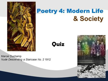 Poetry 4: Modern Life & Society Quiz Marcel Duchamp Nude Descending a Staircase No. 2 1912.