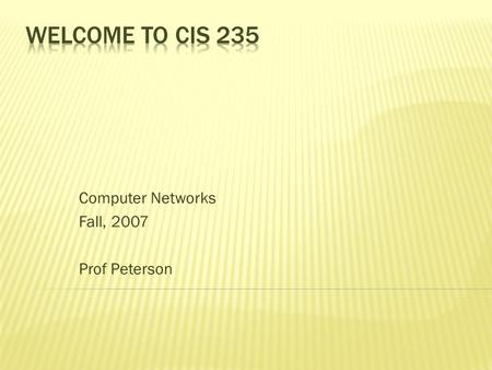 Computer Networks Fall, 2007 Prof Peterson. CIS 235: Networks Fall, 2007 Western State College  What are the main layers? What happens at each?