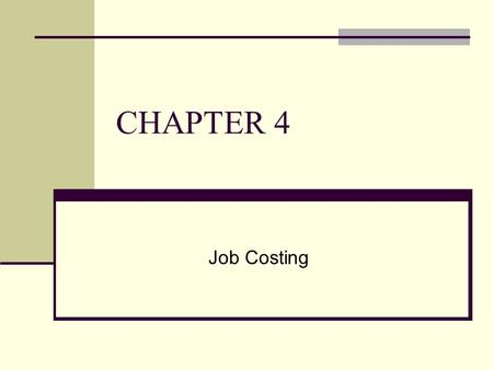 CHAPTER 4 Job Costing. To accompany Cost Accounting 12e, by Horngren/Datar/Foster. Copyright © 2006 by Pearson Education. All rights reserved. 4-2 Basic.