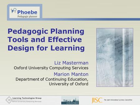 Pedagogic Planning Tools and Effective Design for Learning Liz Masterman Oxford University Computing Services Marion Manton Department of Continuing Education,
