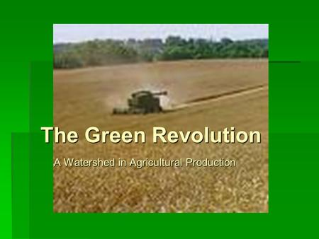 The Green Revolution A Watershed in Agricultural Production.