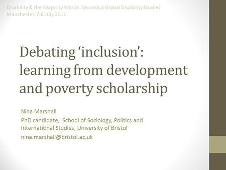 Debating 'inclusion': learning from development and poverty scholarship Nina Marshall PhD candidate, School of Sociology, Politics and International Studies,