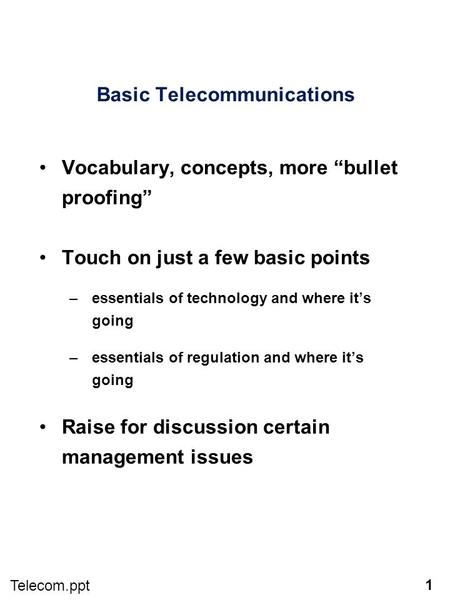 "1 Telecom.ppt Basic Telecommunications Vocabulary, concepts, more ""bullet proofing"" Touch on just a few basic points –essentials of technology and where."