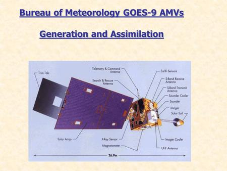 Bureau of Meteorology GOES-9 AMVs Generation and Assimilation Bureau of Meteorology GOES-9 AMVs Generation and Assimilation.