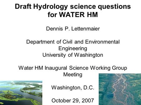 Draft Hydrology science questions for WATER HM Dennis P. Lettenmaier Department of Civil and Environmental Engineering University of Washington Water HM.