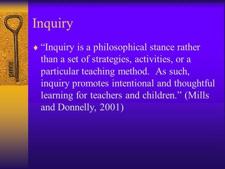 "Inquiry  ""Inquiry is a philosophical stance rather than a set of strategies, activities, or a particular teaching method. As such, inquiry promotes intentional."