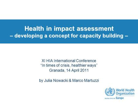 "Health in impact assessment – developing a concept for capacity building – XI HIA International Conference ""In times of crisis, healthier ways"" Granada,"