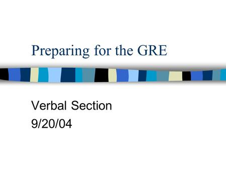 Preparing for the GRE Verbal Section 9/20/04.