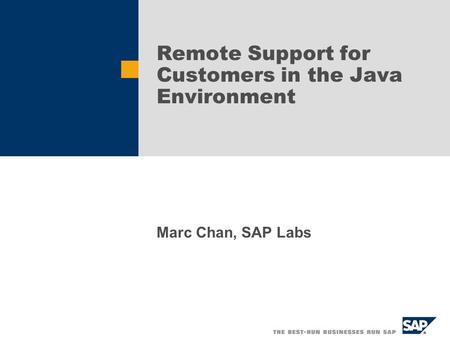 Remote Support for Customers in the Java Environment Marc Chan, SAP Labs.