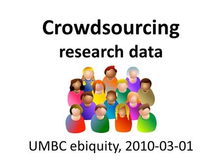 Crowdsourcing research data UMBC ebiquity, 2010-03-01.
