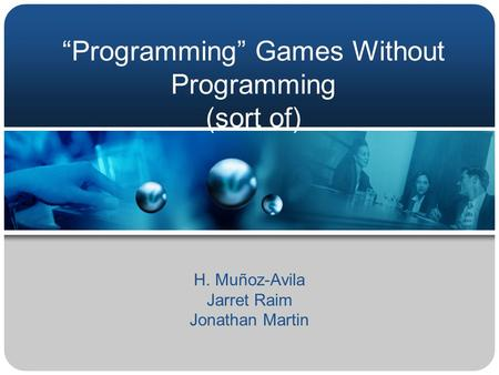"""Programming"" Games Without Programming (sort of) H. Muñoz-Avila Jarret Raim Jonathan Martin."