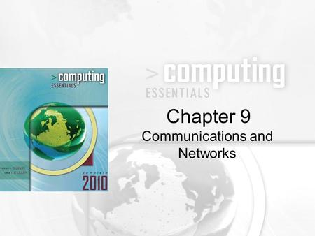 Communications and Networks Chapter 9. 9-2 Discuss connectivity, the wireless revolution, and communication systems Describe physical and wireless communications.