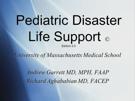 University of Massachusetts Medical School Andrew Garrett MD, MPH, FAAP Richard Aghababian MD, FACEP University of Massachusetts Medical School Andrew.
