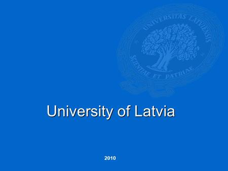 University of Latvia 2010. Latvia 2.2 million inhabitants.