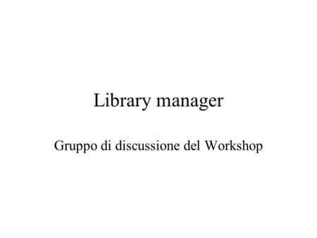 Library manager Gruppo di discussione del Workshop.