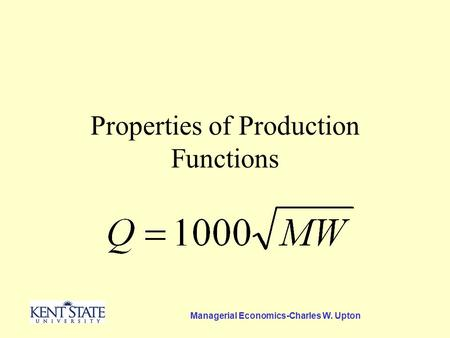 Managerial Economics-Charles W. Upton Properties of Production Functions.