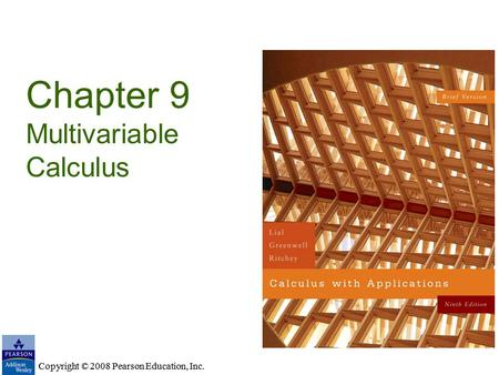 Copyright © 2008 Pearson Education, Inc. Chapter 9 Multivariable Calculus Copyright © 2008 Pearson Education, Inc.