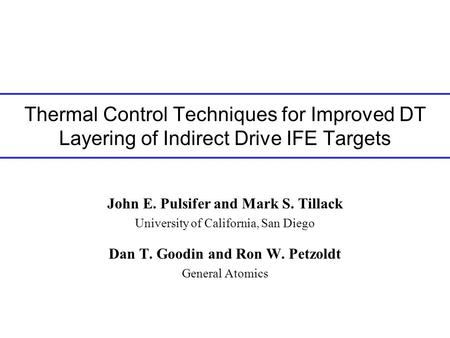 Thermal Control Techniques for Improved DT Layering of Indirect Drive IFE Targets John E. Pulsifer and Mark S. Tillack University of California, San Diego.