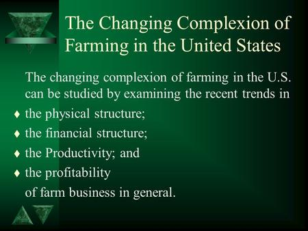 The Changing Complexion of Farming in the United States The changing complexion of farming in the U.S. can be studied by examining the recent trends in.