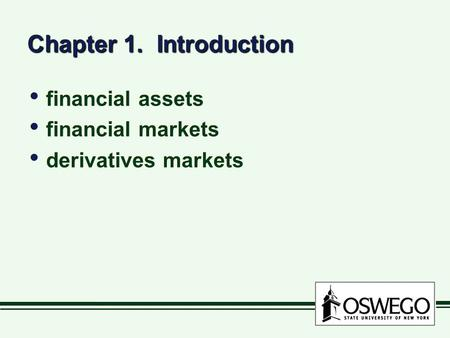 Chapter 1. Introduction financial assets financial markets derivatives markets financial assets financial markets derivatives markets.