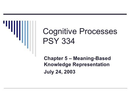 Cognitive Processes PSY 334 Chapter 5 – Meaning-Based Knowledge Representation July 24, 2003.