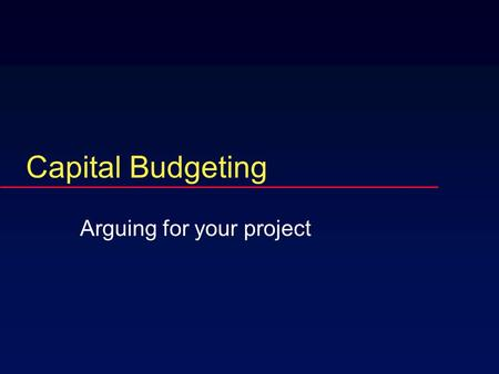Capital Budgeting Arguing for your project  Capital budgeting  CFO receives proposals from divisions  Projects described by cash flows.