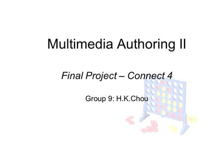 Multimedia Authoring II Final Project – Connect 4 Group 9: H.K.Chou.