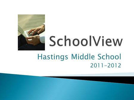 Hastings Middle School 2011-2012.  Gives parents the ability to go online anytime and check their student's:  Attendance  Grades  Homework Assignments.