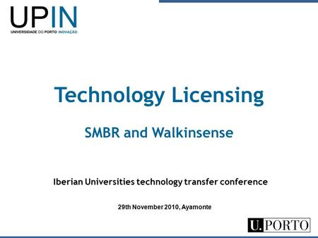 Iberian Universities technology transfer conference Technology Licensing SMBR and Walkinsense 29th November 2010, Ayamonte.
