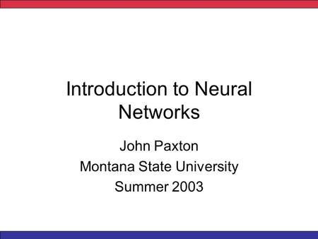 Introduction to Neural Networks John Paxton Montana State University Summer 2003.