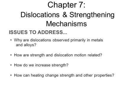 ISSUES TO ADDRESS... Why are dislocations observed primarily in metals and alloys? How are strength and dislocation motion related? How do we increase.
