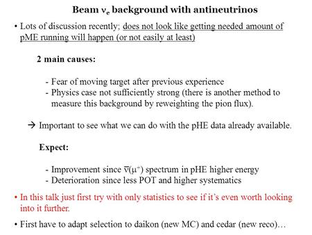 Beam e background with antineutrinos Lots of discussion recently; does not look like getting needed amount of pME running will happen (or not easily at.