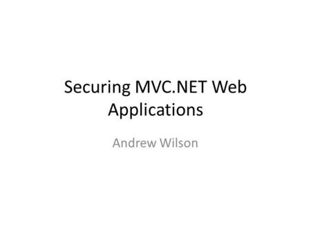 Securing MVC.NET Web Applications Andrew Wilson. 오 안녕하세요 !!!! Senior Software Consultant Obsessed security guy OWASP co-lead Long walks on the beach desert.