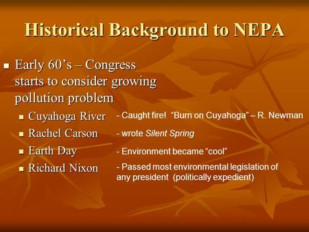 Historical Background to NEPA Early 60's – Congress starts to consider growing pollution problem Early 60's – Congress starts to consider growing pollution.