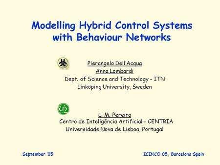 Modelling Hybrid Control Systems with Behaviour Networks Pierangelo Dell'Acqua Anna Lombardi Dept. of Science and Technology - ITN Linköping University,