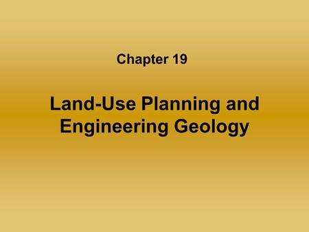 Land-Use Planning and Engineering Geology Chapter 19.